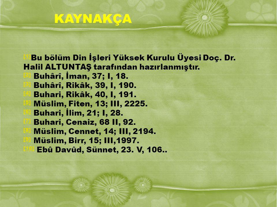 KAYNAKÇA [1]Bu bölüm Din İşleri Yüksek Kurulu Üyesi Doç. Dr. Halil ALTUNTAŞ tarafından hazırlanmıştır.